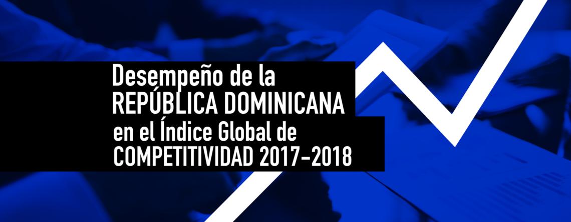 Desempeño de la República Dominicana en el Índice Global de Competitividad 2017-2018