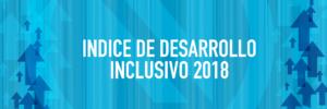Índice de Desarrollo Inclusivo (IDI) 2018