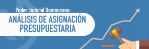 Poder Judicial dominicano: Análisis de asignación presupuestaria