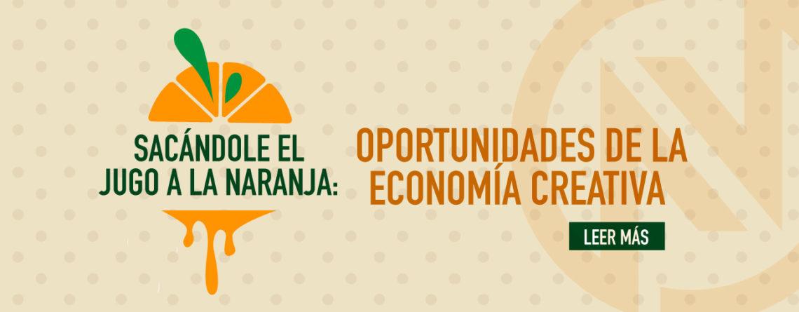 Sacándole el jugo a la naranja: Oportunidades de la economía creativa